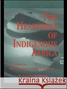 The Heartbeat of Indigenous Africa: A Study of the Chagga Educational System R. Sambuli Mosha 9780815336181