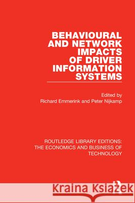Behavioural and Network Impacts of Driver Information Systems Richard Emmerink Peter Nijkamp 9780815359777