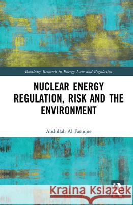 Nuclear Energy Regulation, Risk and the Environment Abdullah A 9780815375357