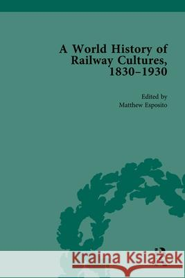 A World History of Railway Cultures, 1830-1930 Matthew D. Esposito   9780815377221