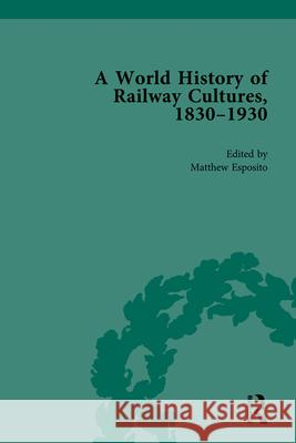 A World History of Railway Cultures, 1830-1930: Volume I Matthew D. Esposito   9780815377511