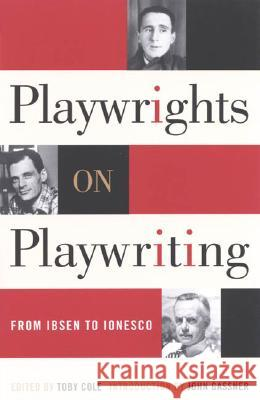 Playwrights on Playwriting: From Ibsen to Ionesco Toby Cole John Gassner 9780815411413