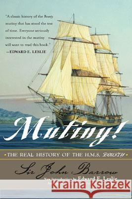 Mutiny!: The Real History of the H.M.S. Bounty John D. Barrow Edward E. Leslie 9780815412519