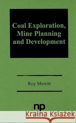 Coal Exploration, Mine Planning, and Development Roy Merritt 9780815510703
