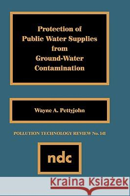 Protection of Public Water Supplies from Groundwater Contamination Wayne A. Pettyjohn 9780815511199