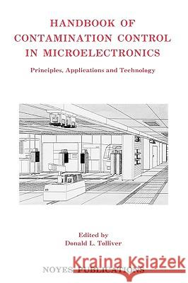 Handbook of Contamination Control in Microelectronics : Principles, Applications and Technology Donald L. Tolliver 9780815511519