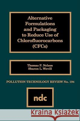 Alternative Formulations and Packaging to Reduce Use of Chlorofluorocarbons Thomas P. Nelson Sharon L. Wevill 9780815512578