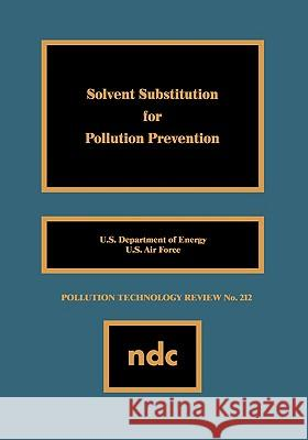 Solvent Substitution for Pollution Prevention U S Dept of Energy                       U S Air Force Engineering & Services C   U S Air Force Engineering & Services C 9780815513193
