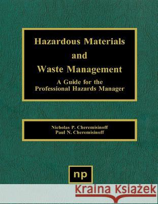 Hazardous Materials and Waste Management: A Guide for the Professional Hazards Manager a Guide for the Professional Hazards Manager Paul N. Cheremisinoff Nicholas P. Cheremisinoff 9780815513728 Noyes Data Corporation/Noyes Publications