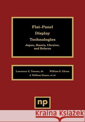 Flat-Panel Display Technologies: Japan, Russia, Ukraine, and Belarus J. William Doane Lawrence D. Tannas William Glenn 9780815513872