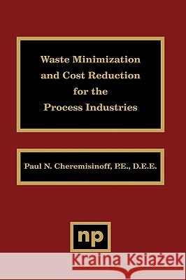 Waste Minimization and Cost Reduction for the Process Industries Paul N. Cheremisinoff Nicholas P. Cheremisinoff 9780815513889 Noyes Data Corporation/Noyes Publications