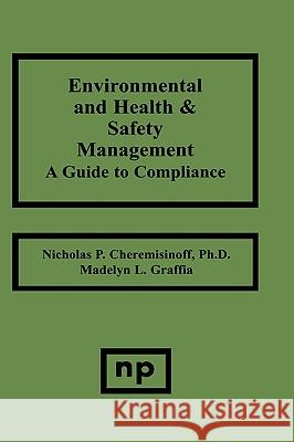 Environmental and Health and Safety Management: A Guide to Compliance Nicholas P. Cheremisinoff Madelyn L. Graffia 9780815513902 Noyes Data Corporation/Noyes Publications
