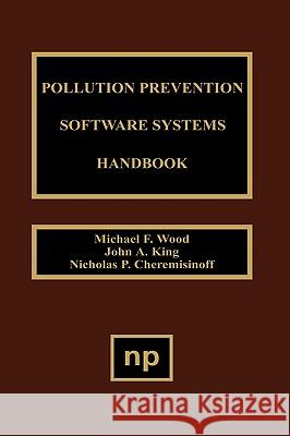 Pollution Prevention Software System Handbook John A. King Nicholas P. Cheremisinoff J. a. King 9780815514053