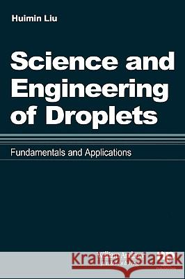 Science and Engineering of Droplets: : Fundamentals and Applications Huimin Liu 9780815514367