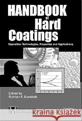 Handbook of Hard Coatings: Deposition Technolgies, Properties and Applications R. F. Bunshah Rointan Bunshah 9780815514381