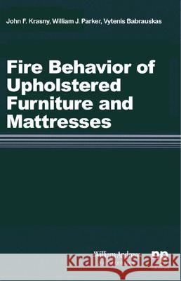Fire Behavior of Upholstered Furniture and Mattresses John Krasny William Parker Vytenis Babrauskas 9780815514572