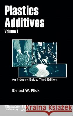 Plastics Additives, Volume 1 : An Industry Guide Ernest W. Flick 9780815514640