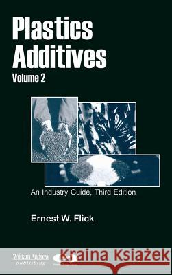 Plastics Additives, Volume 2 Ernest W. Flick Wrnest W. Flick 9780815514725