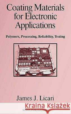 Coating Materials for Electronic Applications : Polymers, Processing, Reliability, Testing James J. Licari Licari 9780815514923