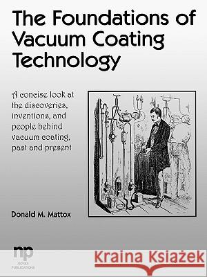 The Foundations of Vacuum Coating Technology D. M. Mattox Donald Mattox Mattox 9780815514954