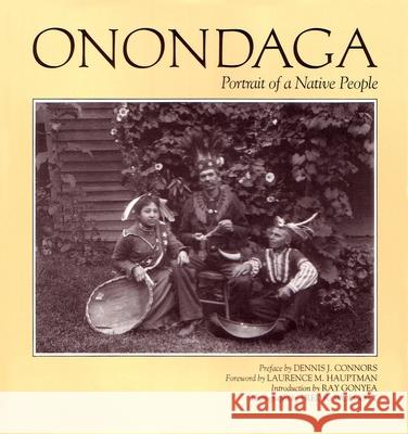 Onondaga: Portrait of a Native People Fred R. Wolcott Dennis Connors Fred R. Wolcott 9780815601982