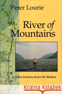 River of Mountains: A Canoe Journey Down the Hudson (Revised) Peter Laurie 9780815603160