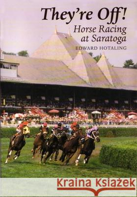 They're Off!: Horse Racing at Saratoga Edward Hotaling 9780815603504