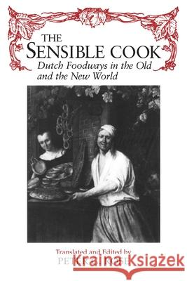 The Sensible Cook Dutch Foodways in the Old and the New World Peter G. Rose Peter G. Rose 9780815605034