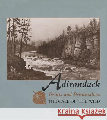 Adirondack Prints and Printmakers: The Call of the Wild Caroline Mastin Welsh 9780815605195
