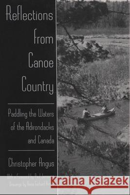 Reflections from Canoe Country: Paddling the Waters of the Adirondacks and Canada Christopher Angus 9780815605713
