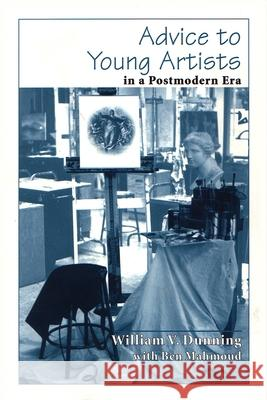 Advice to Young Artists in a Postmodern Era William V. Dunning Ben Mahmoud 9780815606307