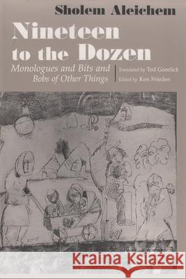 Nineteen to the Dozen: Monologues and Bits and Bobs of Other Things Sholem Aleichem Ken Frieden Ted Gorelick 9780815606345