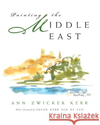 Painting the Middle East Ann Zwicker Kerr 9780815607526