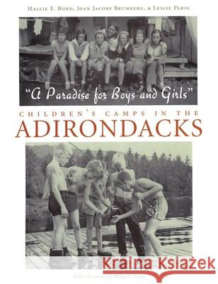 Paradise For Boys and Girls : Children's Camps in the Adirondacks Hallie E. Bond Joan Jacobs Brumberg Leslie Paris 9780815608226