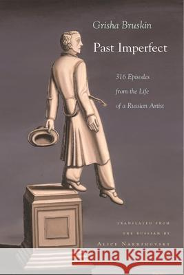 Past Imperfect : 318 Episodes from the Life of a Russian Artist Grisha Bruskin Alice Nakhimovsky 9780815609018