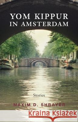 Yom Kippur in Amsterdam : Stories Maxim Shrayer 9780815609186