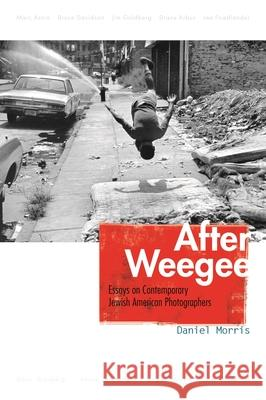 After Weegee: Essays on Contemporary Jewish American Photographers Daniel Morris 9780815609872