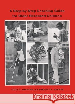 A Step-By-Step Learning Guide for Older Retarded Children Vicki M. Johnson Roberta A. Werner 9780815621812