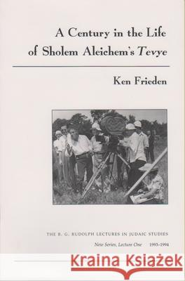 A Century in the Life of Sholem Aleichem's Tevye Ken Frieden 9780815627272 Syracuse University Press