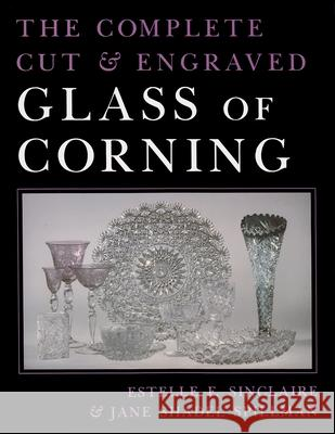 The Complete Cut & Engraved Glass of Corning Estelle E. Sinclaire Jane Shadel Spillman 9780815627401