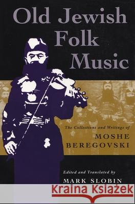 Old Jewish Folk Music: The Collections and Writings of Moshe Beregovski Mark Slobin 9780815628682 Syracuse University Press