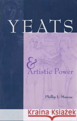 Yeats and Artistic Power Phillip L. Marcus 9780815629160 Syracuse University Press