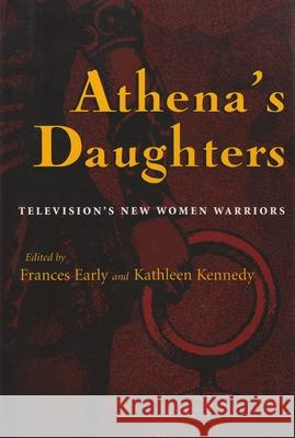 Athena's Daughters: Television's New Women Warriors Frances Early Kathleen Kennedy Rhonda V. Wilcox 9780815629894