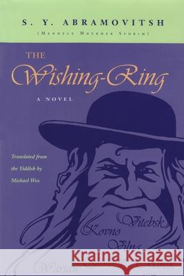 The Wishing Ring : A Novel Mendele Mokher Sefarim                   Michael Wex 9780815630357 Syracuse University Press