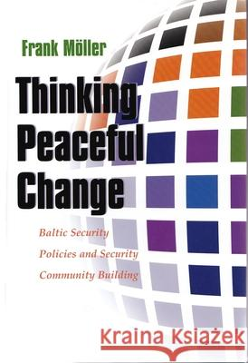 Thinking Peaceful Change: Baltic Security Policies and Security Community Building Frank Moller 9780815631088