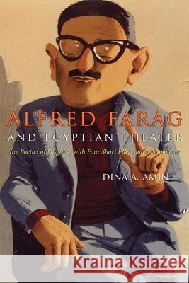 Alfred Farag and Egyptian Theater: The Poetics of Disguise, with Four Short Plays and a Monologue Dina Amin 9780815631637