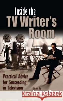 Inside the TV Writer's Room : Practical Advice For Succeeding in Television Lawrence Meyers 9780815632412