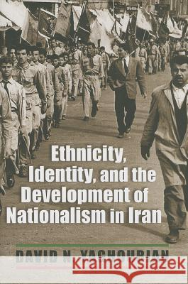 Ethnicity, Identity, and the Development of Nationalism in Iran David Yaghoubian 9780815633594