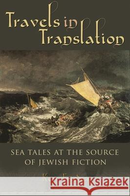 Travels in Translation: Sea Tales at the Source of Jewish Fiction Ken Frieden 9780815634416 Syracuse University Press