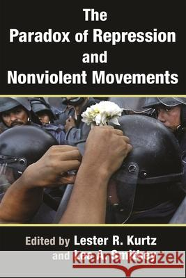 Paradox of Repression and Nonviolent Movements Lee A. Smithey Lester R. Kurtz 9780815635642
